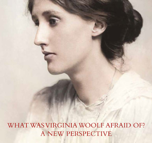 What Was Virginia Woolf Afraid Of? A New Perspective